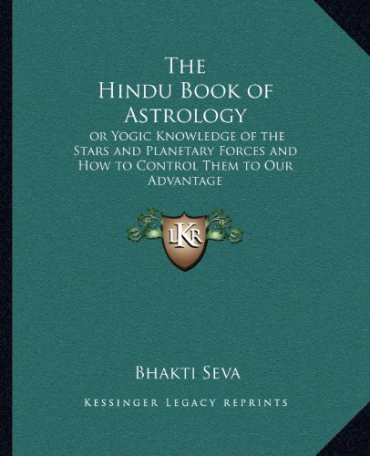 9781162631356: The Hindu Book of Astrology: Or Yogic Knowledge of the Stars and Planetary Forces and How to Control Them to Our Advantage