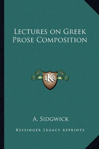Lectures on Greek Prose Composition (1162634995) by A. Sidgwick