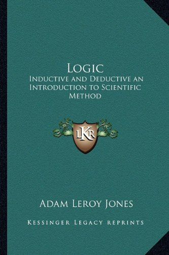 9781162635200: Logic: Inductive and Deductive an Introduction to Scientific Method