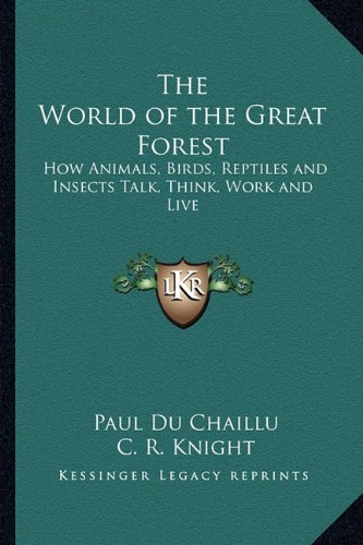 9781162636801: The World of the Great Forest: How Animals, Birds, Reptiles and Insects Talk, Think, Work and Live