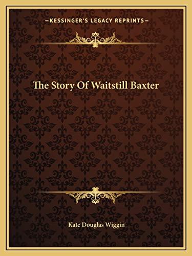 The Story Of Waitstill Baxter (9781162638966) by Kate Douglas Wiggin