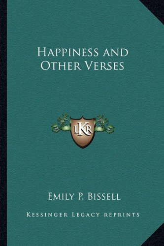 Happiness and Other Verses: Bissell, Emily P.