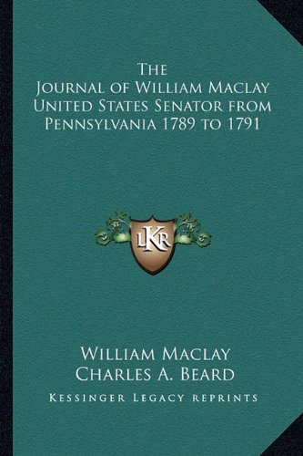 9781162641546: The Journal of William Maclay United States Senator from Pennsylvania 1789 to 1791