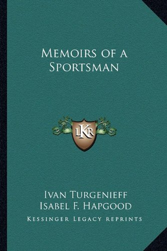 Memoirs of a Sportsman: Ivan Turgenieff