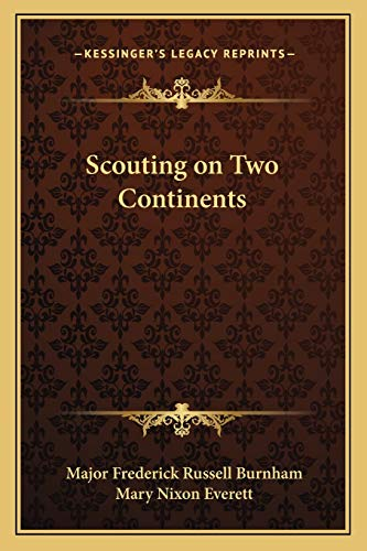 Scouting on Two Continents: Burnham, Major Frederick Russell