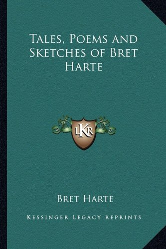 9781162644165: Tales, Poems and Sketches of Bret Harte