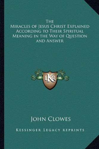 9781162644561: The Miracles of Jesus Christ Explained According to Their Spiritual Meaning in the Way of Question and Answer