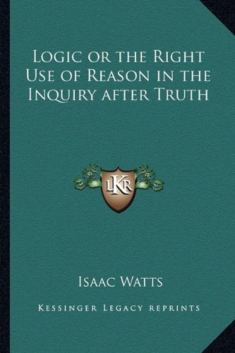 Logic or the Right Use of Reason