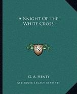 9781162649030: A Knight Of The White Cross
