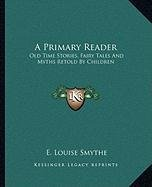 9781162649832: A Primary Reader: Old Time Stories, Fairy Tales And Myths Retold By Children