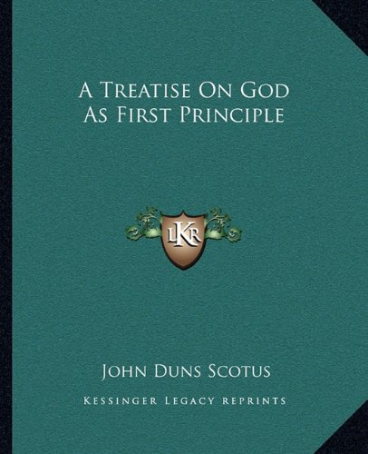 9781162650715: A Treatise On God As First Principle