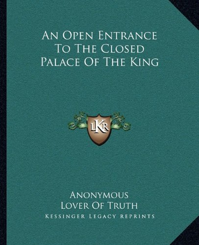 9781162652962: An Open Entrance To The Closed Palace Of The King