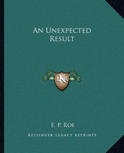 An Unexpected Result (1162653000) by Roe, E. P.