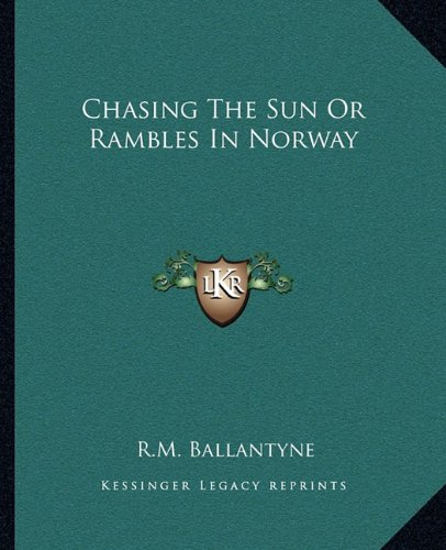 9781162657677: Chasing The Sun Or Rambles In Norway