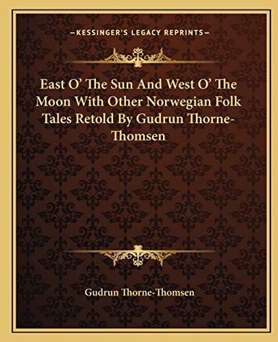 9781162660752: East O' The Sun And West O' The Moon With Other Norwegian Folk Tales Retold By Gudrun Thorne-Thomsen