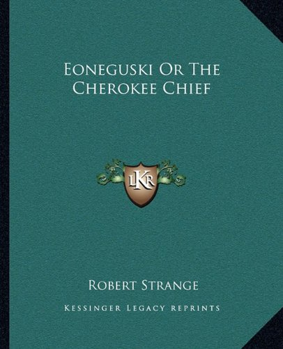 9781162661360: Eoneguski Or The Cherokee Chief