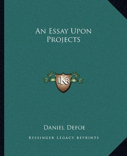 An Essay Upon Projects (9781162661568) by Daniel Defoe