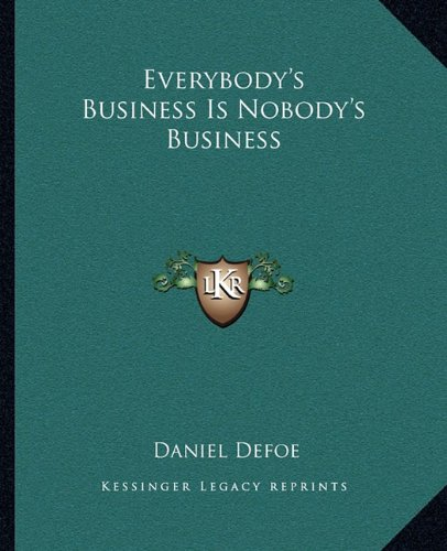 Everybody's Business Is Nobody's Business (9781162661964) by Daniel Defoe