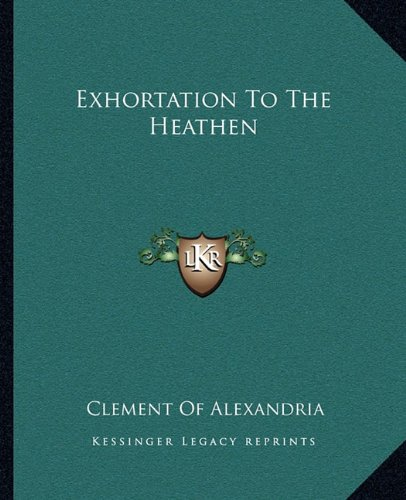 9781162662039: Exhortation To The Heathen