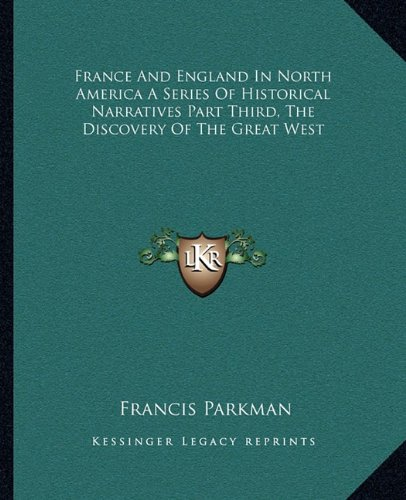 9781162663548: France And England In North America A Series Of Historical Narratives Part Third, The Discovery Of The Great West