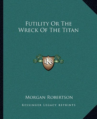 9781162664101: Futility Or The Wreck Of The Titan