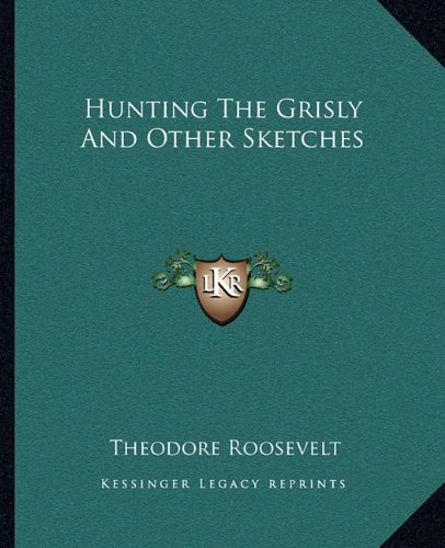 9781162667034: Hunting The Grisly And Other Sketches