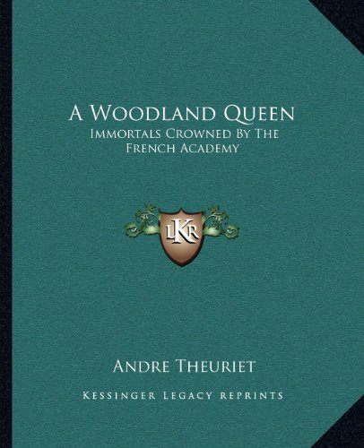 A Woodland Queen : Immortals Crowned: the French Academy