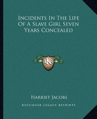 9781162668017: Incidents In The Life Of A Slave Girl Seven Years Concealed