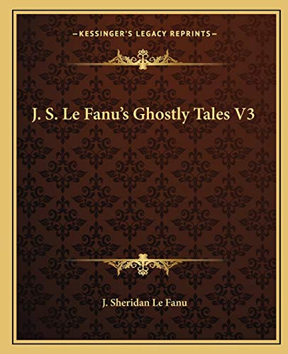 J. S. Le Fanu's Ghostly Tales V3 (1162668601) by Fanu, J. Sheridan Le