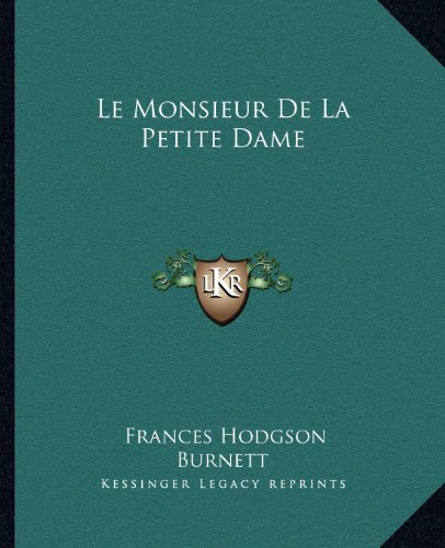 Le Monsieur De La Petite Dame (French Edition) (1162670339) by Frances Hodgson Burnett