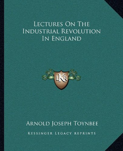 9781162670423: Lectures On The Industrial Revolution In England