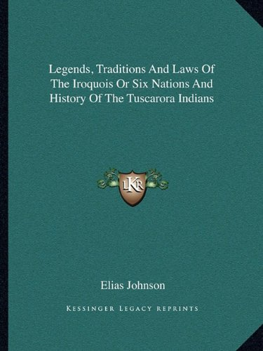 9781162670492: Legends, Traditions And Laws Of The Iroquois Or Six Nations And History Of The Tuscarora Indians