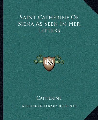 9781162670669: Saint Catherine Of Siena As Seen In Her Letters