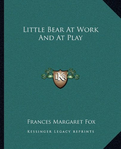 9781162671277: Little Bear At Work And At Play