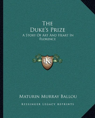 9781162673233: The Duke's Prize: A Story Of Art And Heart In Florence