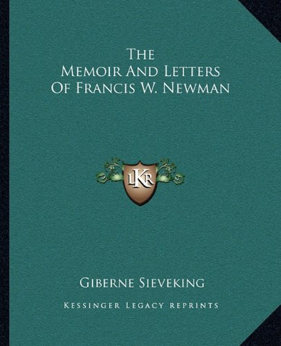 9781162673448: The Memoir and Letters of Francis W. Newman