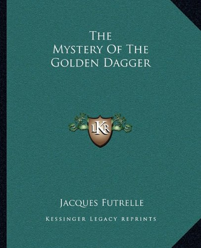 The Mystery Of The Golden Dagger (1162675608) by Jacques Futrelle