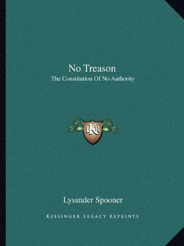 9781162676227: No Treason: The Constitution Of No Authority