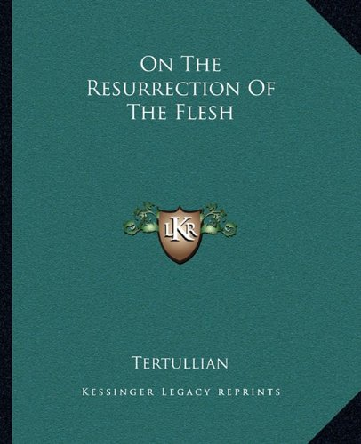 9781162677644: On The Resurrection Of The Flesh