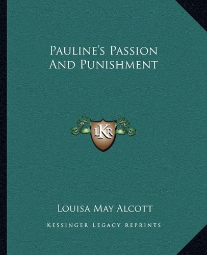 Pauline's Passion And Punishment (9781162678955) by Louisa May Alcott
