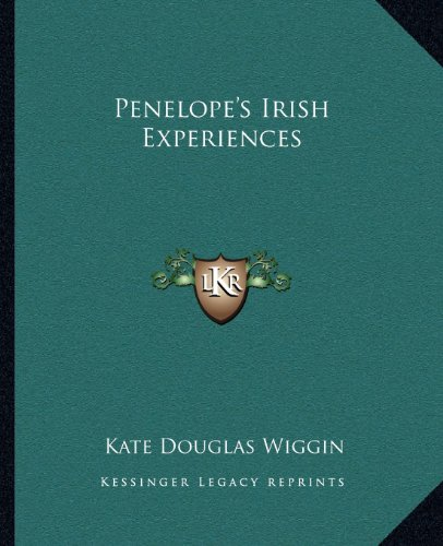 Penelope's Irish Experiences (9781162679136) by Kate Douglas Wiggin