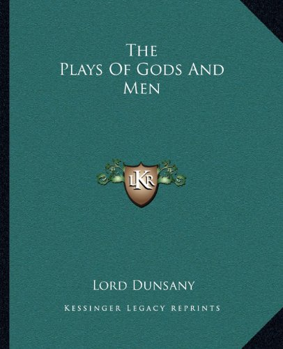 9781162679891: The Plays Of Gods And Men