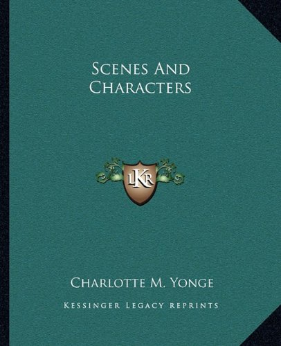 Scenes And Characters (9781162683195) by Charlotte M. Yonge