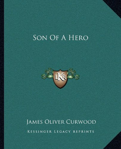 Son Of A Hero (9781162684673) by James Oliver Curwood