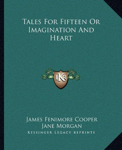 Tales For Fifteen Or Imagination And Heart (1162686553) by James Fenimore Cooper; Jane Morgan
