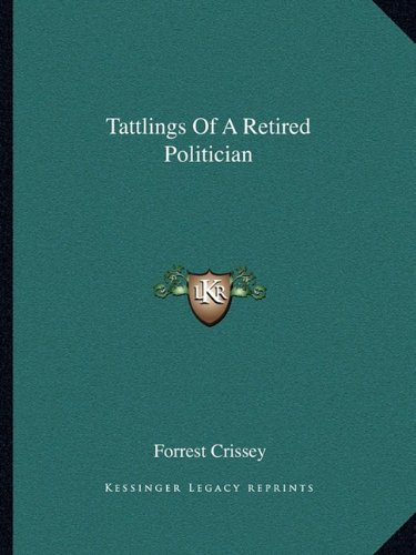 Tattlings Of A Retired Politician (9781162686899) by Crissey, Forrest