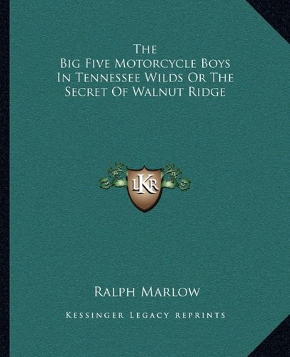 9781162688916: The Big Five Motorcycle Boys In Tennessee Wilds Or The Secret Of Walnut Ridge