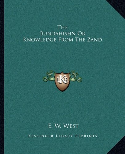9781162690001: The Bundahishn Or Knowledge From The Zand