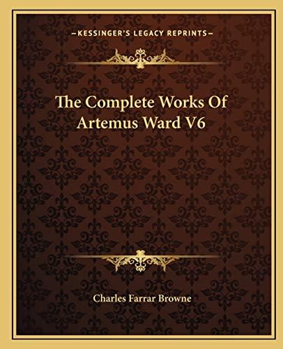 9781162691336: The Complete Works Of Artemus Ward V6