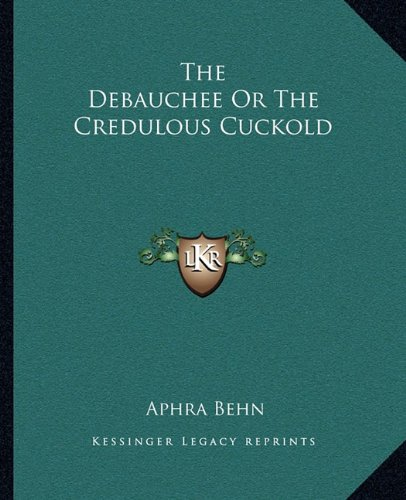 9781162692357: The Debauchee Or The Credulous Cuckold